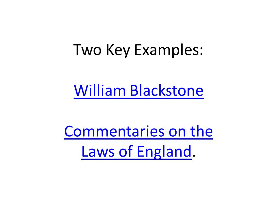 Two Key Examples: William Blackstone Commentaries on the Laws of England.
