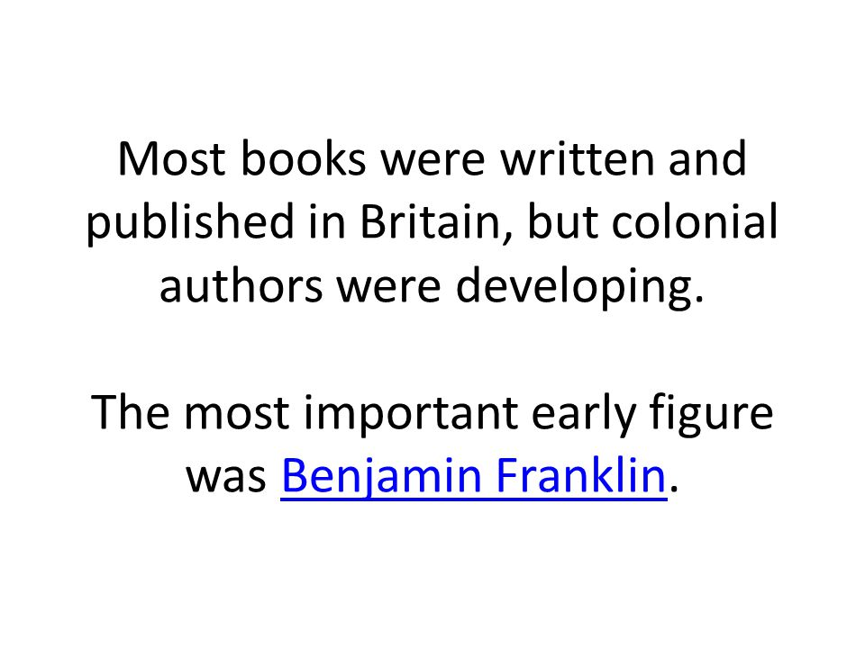 Most books were written and published in Britain, but colonial authors were developing.