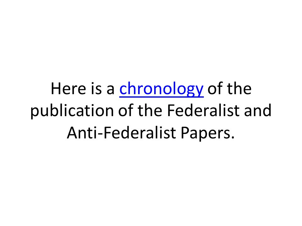 Here is a chronology of the publication of the Federalist and Anti-Federalist Papers.chronology
