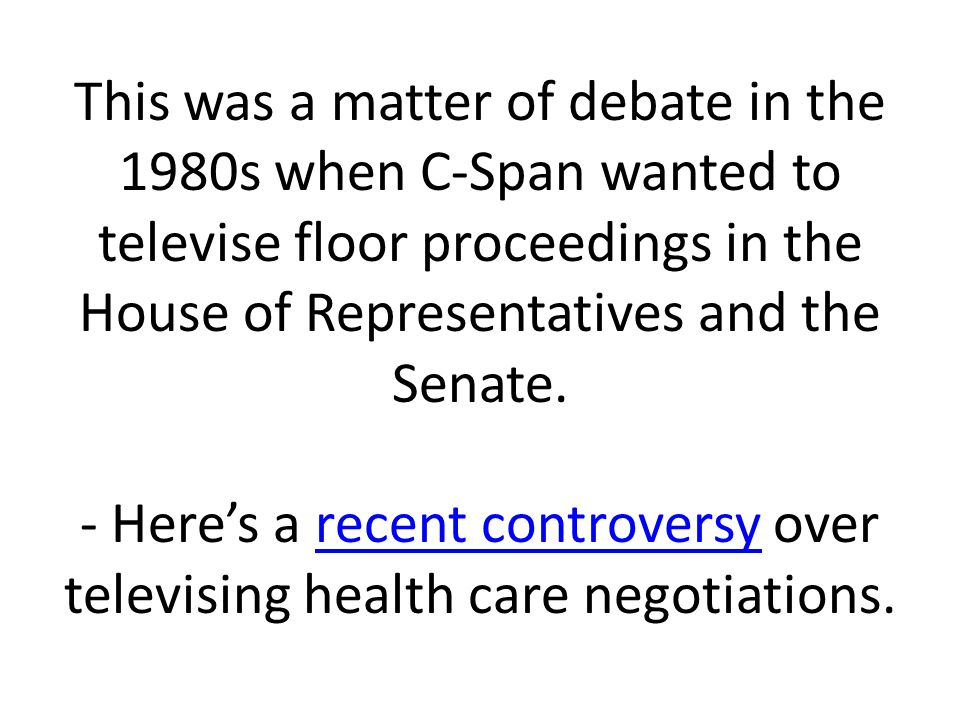 This was a matter of debate in the 1980s when C-Span wanted to televise floor proceedings in the House of Representatives and the Senate.