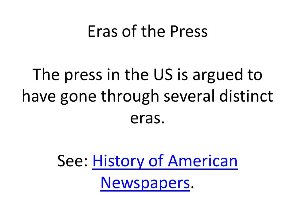 Eras of the Press The press in the US is argued to have gone through several distinct eras.