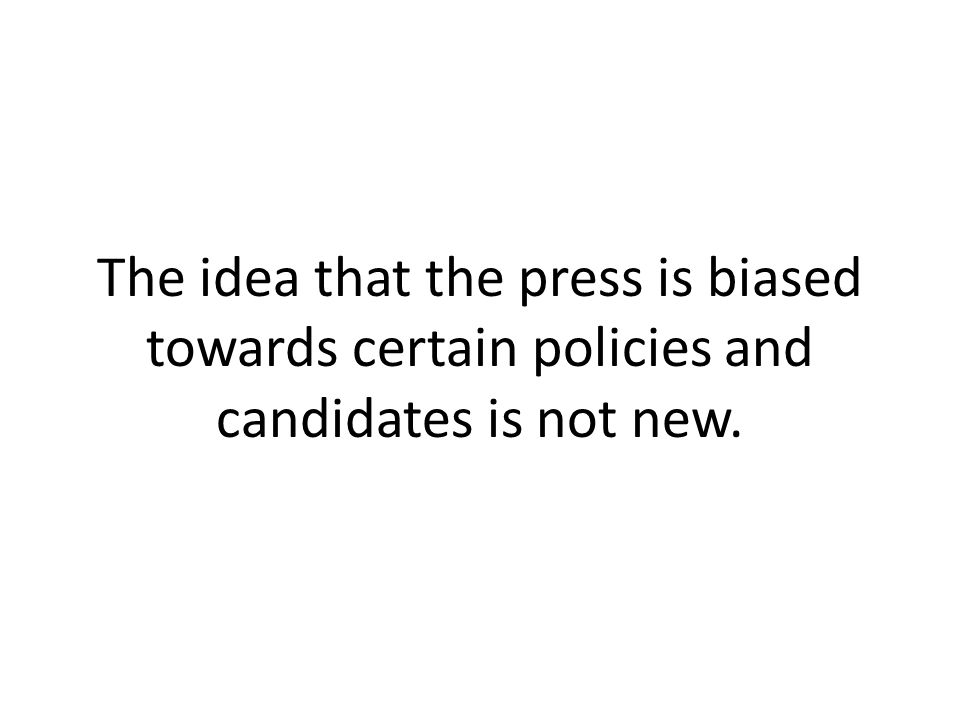The idea that the press is biased towards certain policies and candidates is not new.