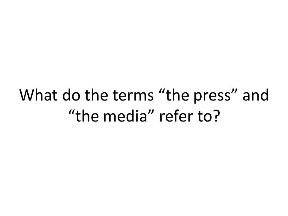 What do the terms the press and the media refer to