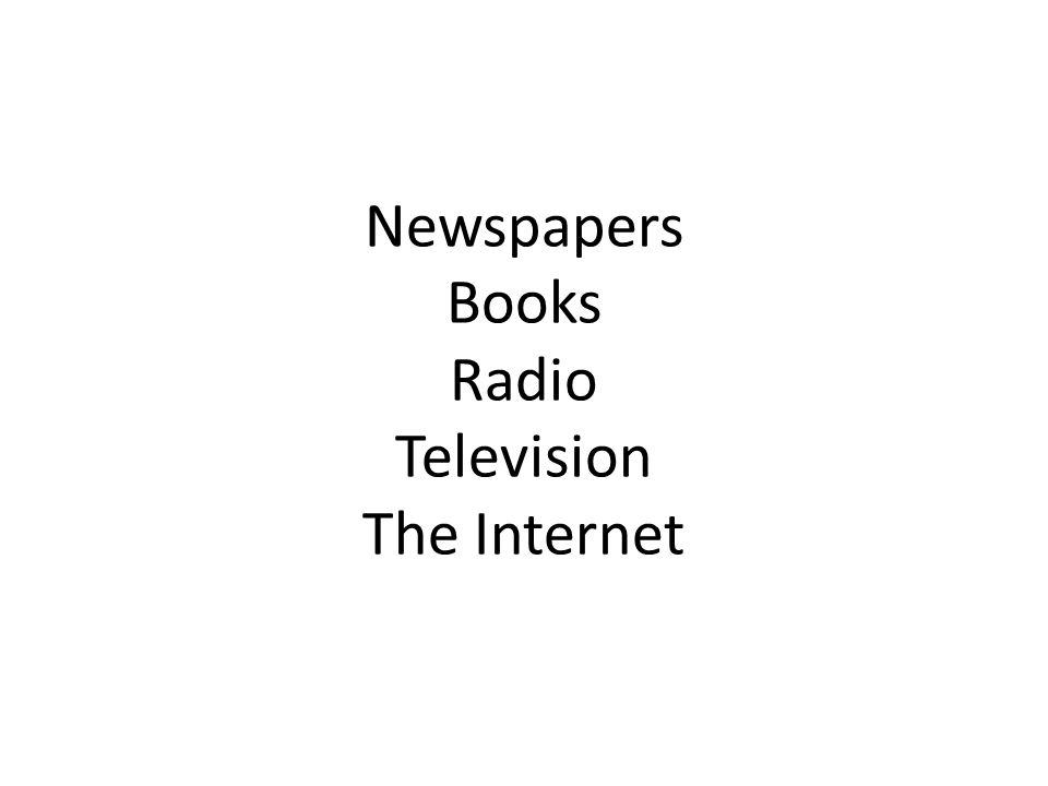 Newspapers Books Radio Television The Internet