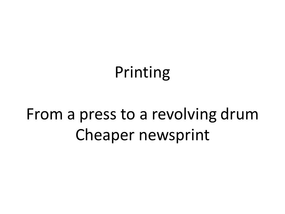 Printing From a press to a revolving drum Cheaper newsprint
