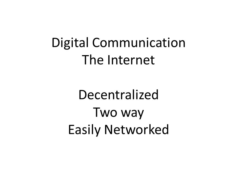 Digital Communication The Internet Decentralized Two way Easily Networked