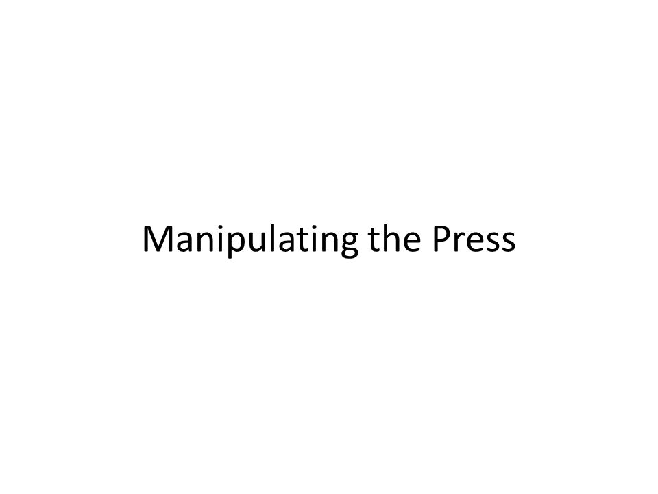 Manipulating the Press