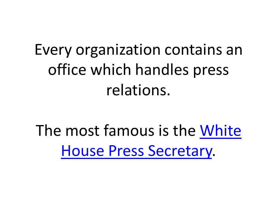 Every organization contains an office which handles press relations.