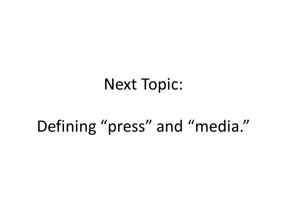 Next Topic: Defining press and media.