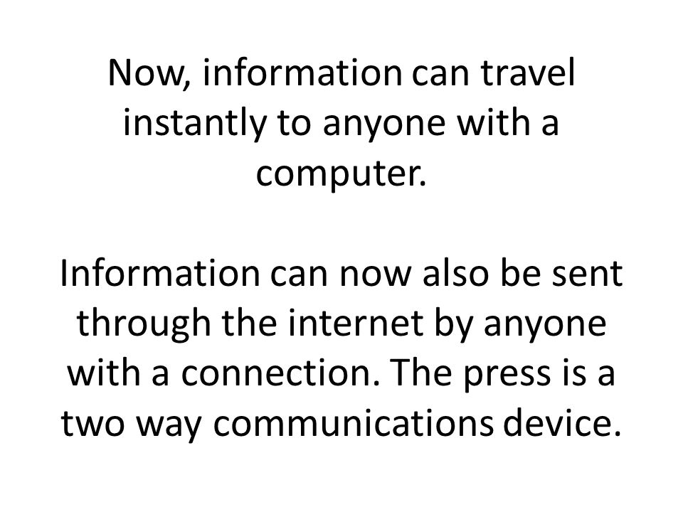 Now, information can travel instantly to anyone with a computer.