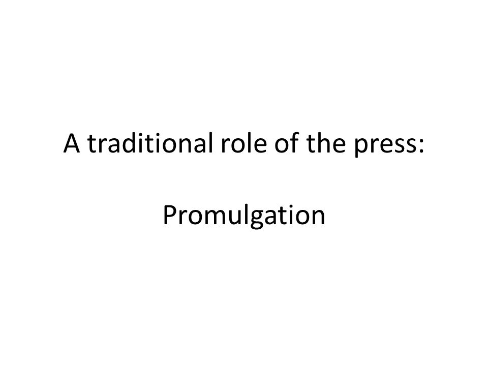 A traditional role of the press: Promulgation