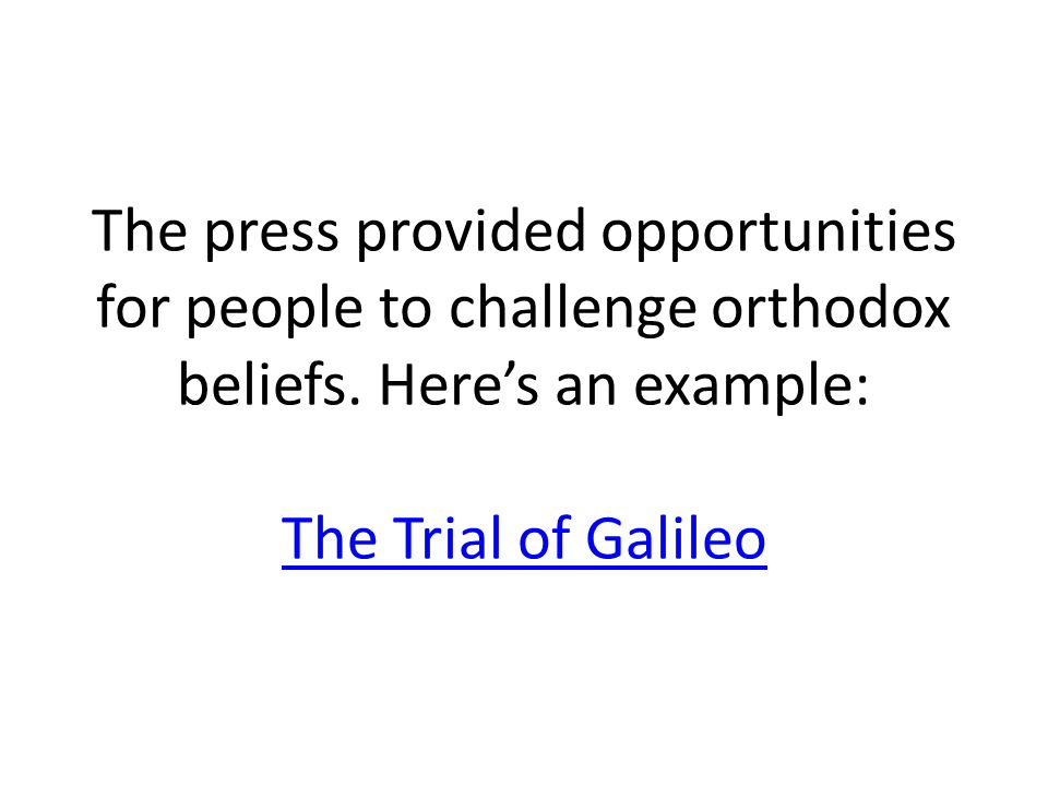 The press provided opportunities for people to challenge orthodox beliefs.