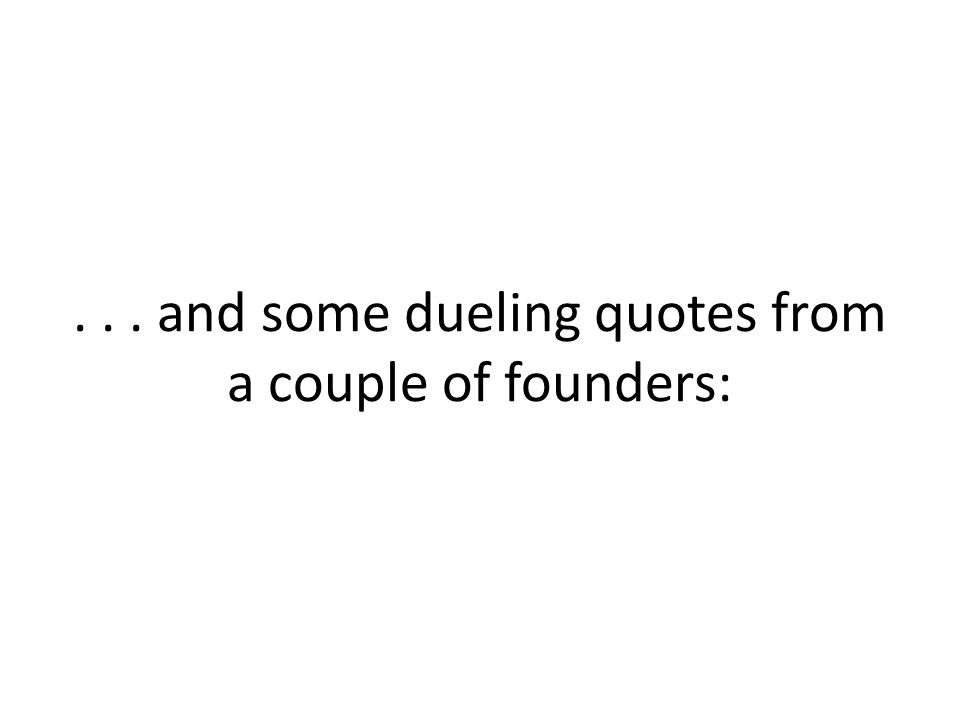 ... and some dueling quotes from a couple of founders: