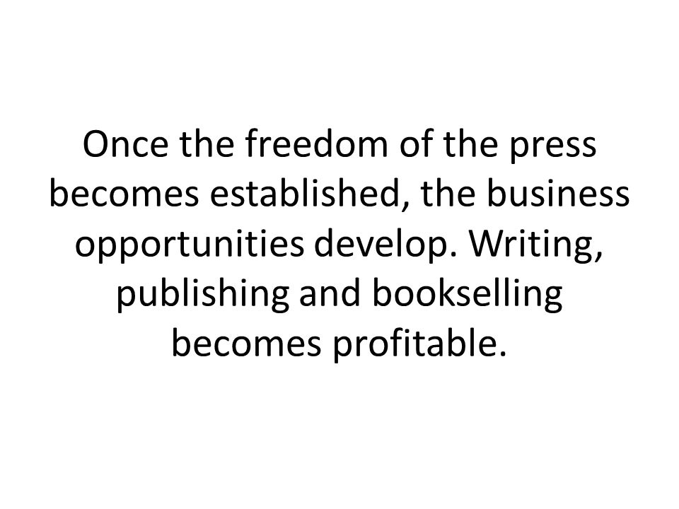 Once the freedom of the press becomes established, the business opportunities develop.