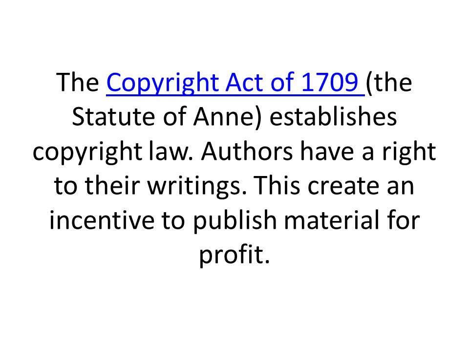 The Copyright Act of 1709 (the Statute of Anne) establishes copyright law.
