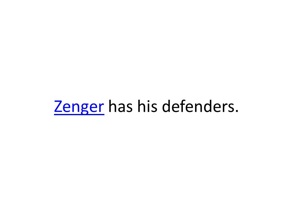 ZengerZenger has his defenders.