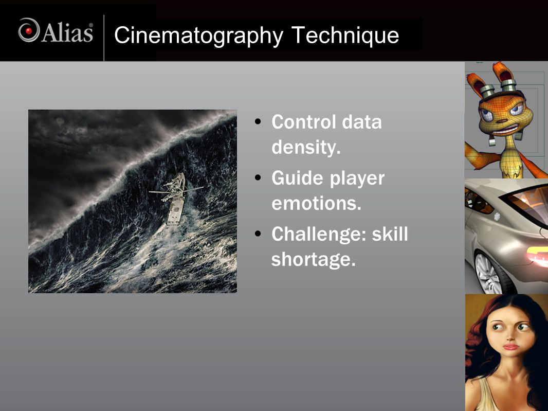 Cinematography Technique Control data density. Guide player emotions. Challenge: skill shortage.