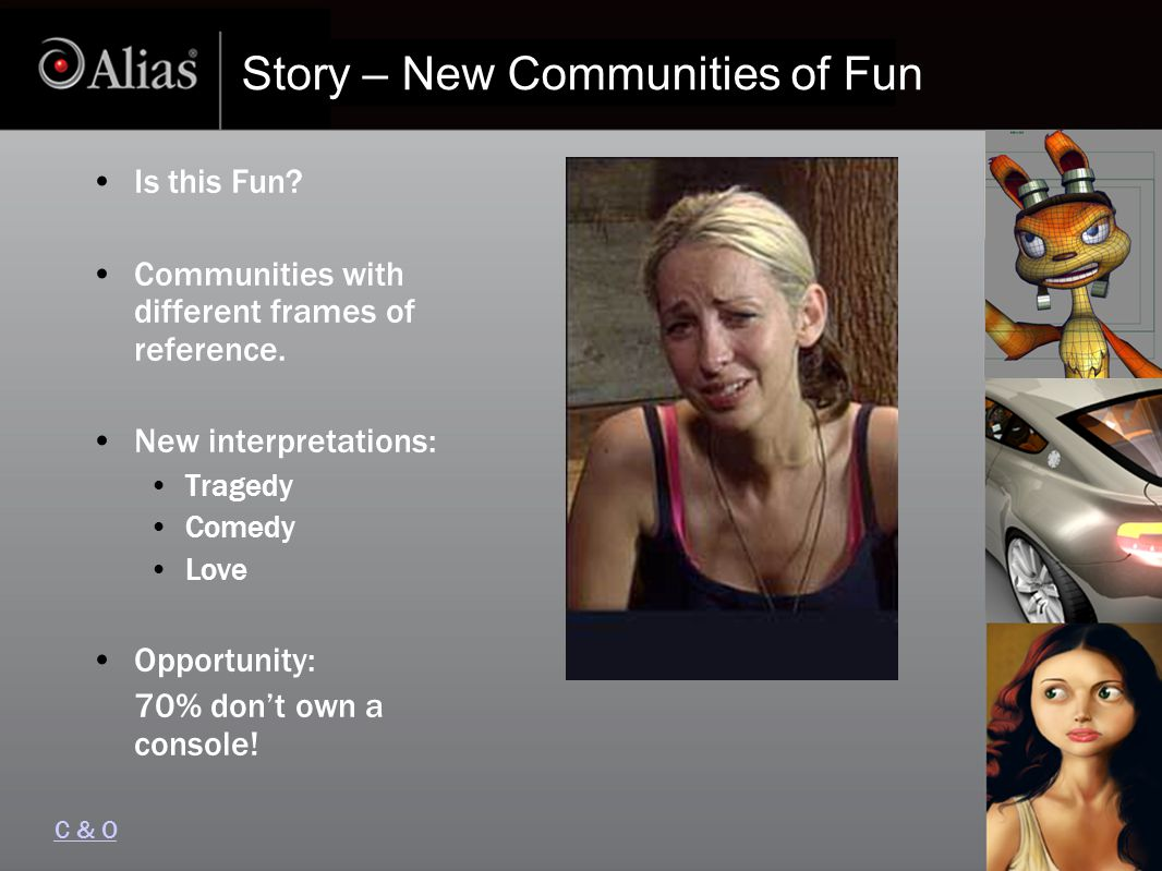 Story – New Communities of Fun Is this Fun. Communities with different frames of reference.
