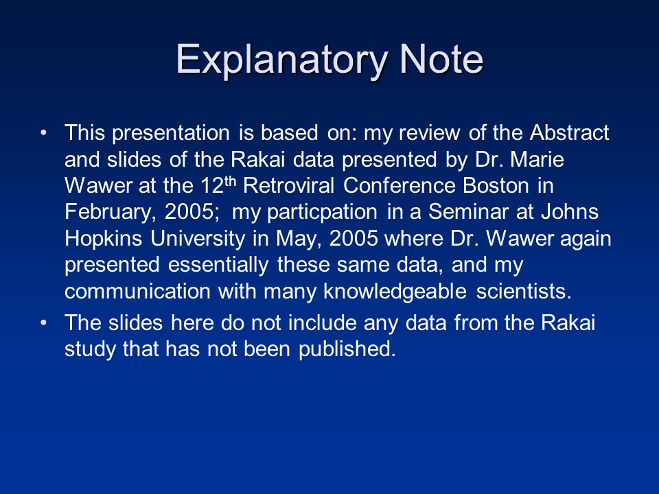 Explanatory Note This presentation is based on: my review of the Abstract and slides of the Rakai data presented by Dr.