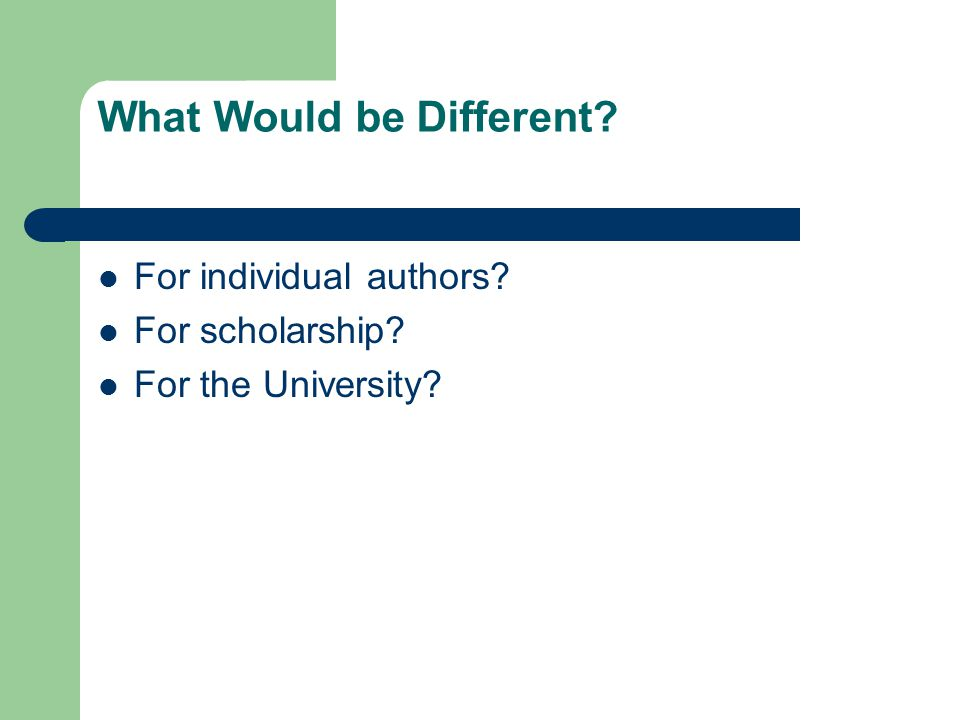 What Would be Different? For individual authors? For scholarship? For the University?