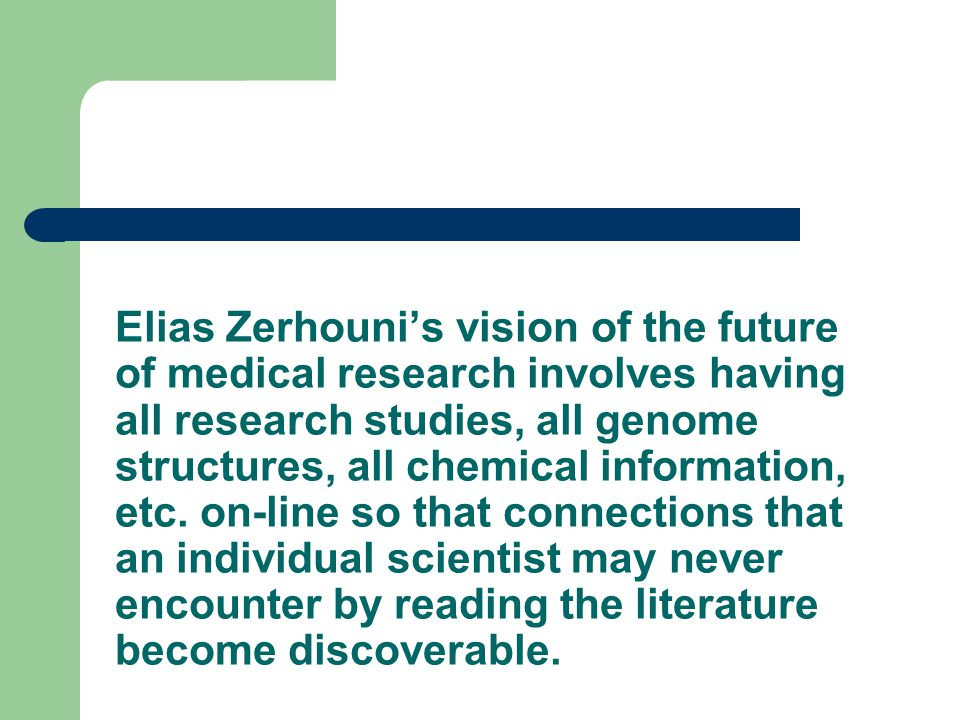 Elias Zerhouni's vision of the future of medical research involves having all research studies, all genome structures, all chemical information, etc.