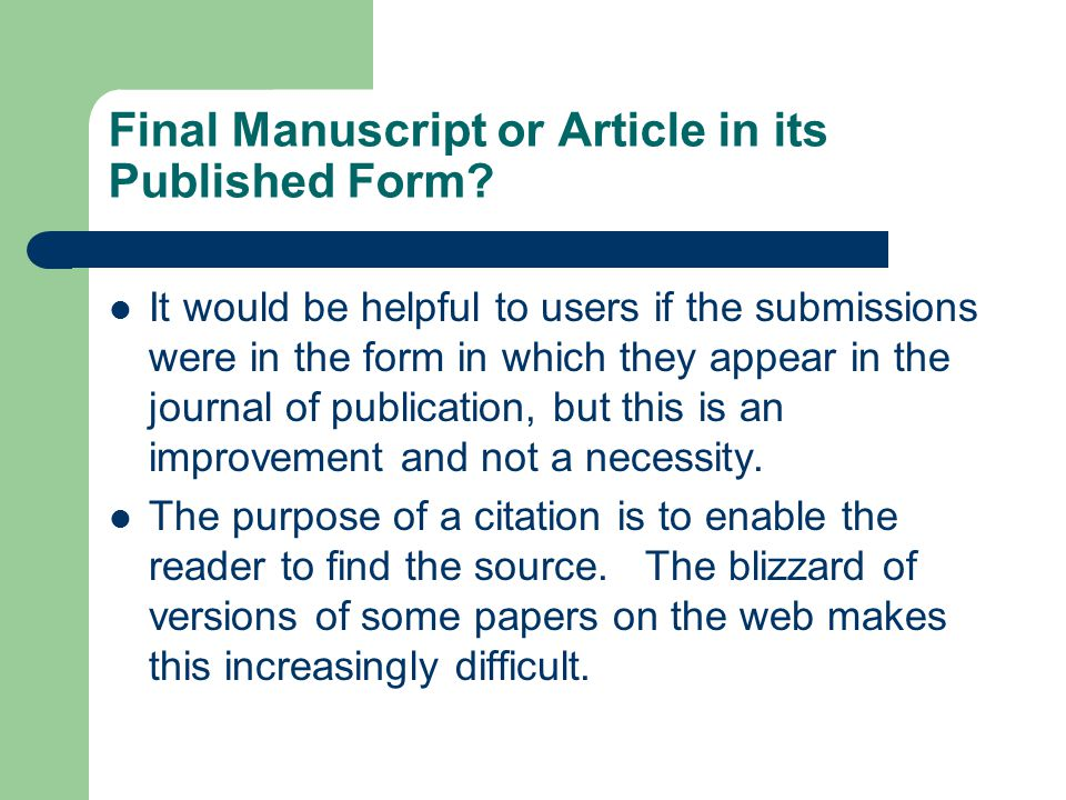 Final Manuscript or Article in its Published Form? It would be helpful to users if the submissions were in the form in which they appear in the journa