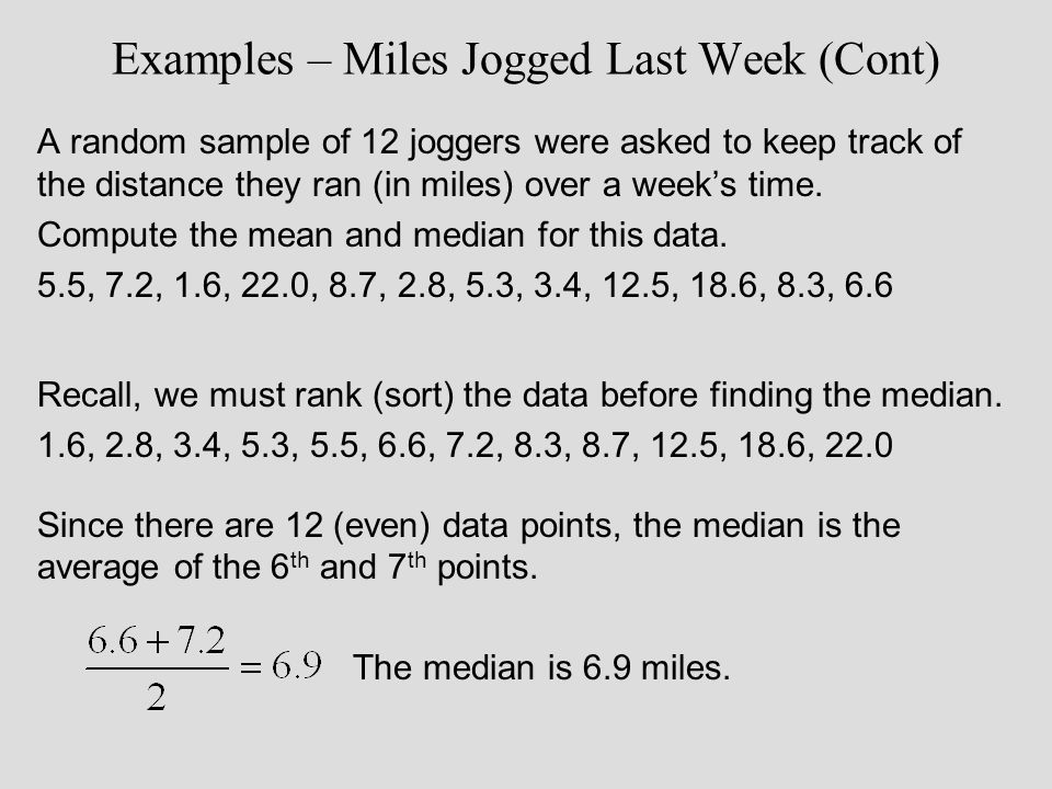 Examples – Miles Jogged Last Week (Cont) A random sample of 12 joggers were asked to keep track of the distance they ran (in miles) over a week's time