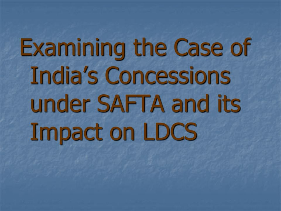 Examining the Case of India's Concessions under SAFTA and its Impact on LDCS