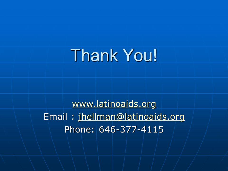 Thank You! www.latinoaids.org Email : jhellman@latinoaids.org jhellman@latinoaids.org Phone: 646-377-4115