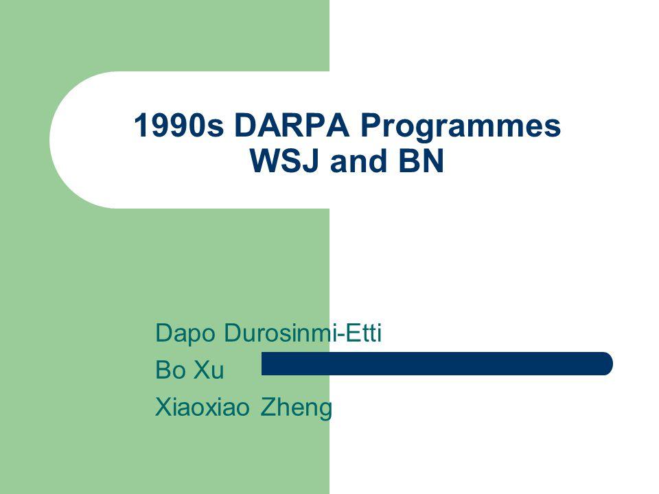 1990s DARPA Programmes WSJ and BN Dapo Durosinmi-Etti Bo Xu Xiaoxiao Zheng