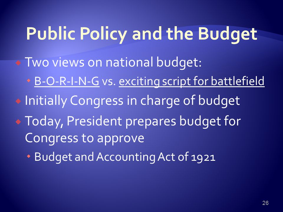 Public Policy and the Budget  Two views on national budget:  B-O-R-I-N-G vs.