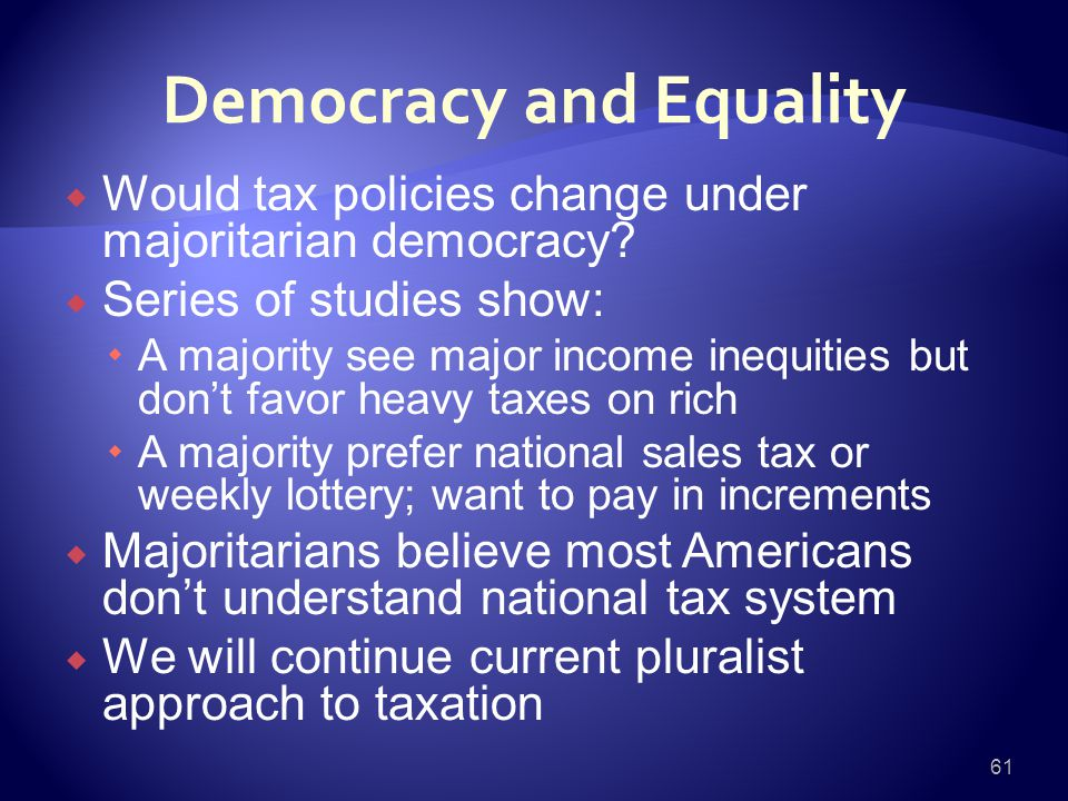 Democracy and Equality  Would tax policies change under majoritarian democracy.