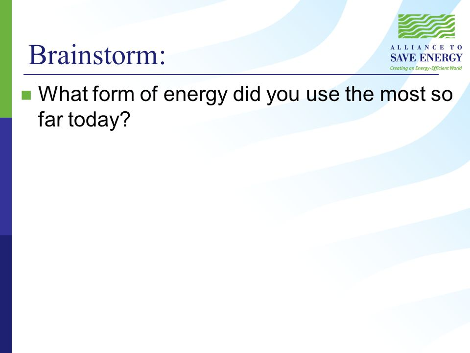 Brainstorm: What form of energy did you use the most so far today