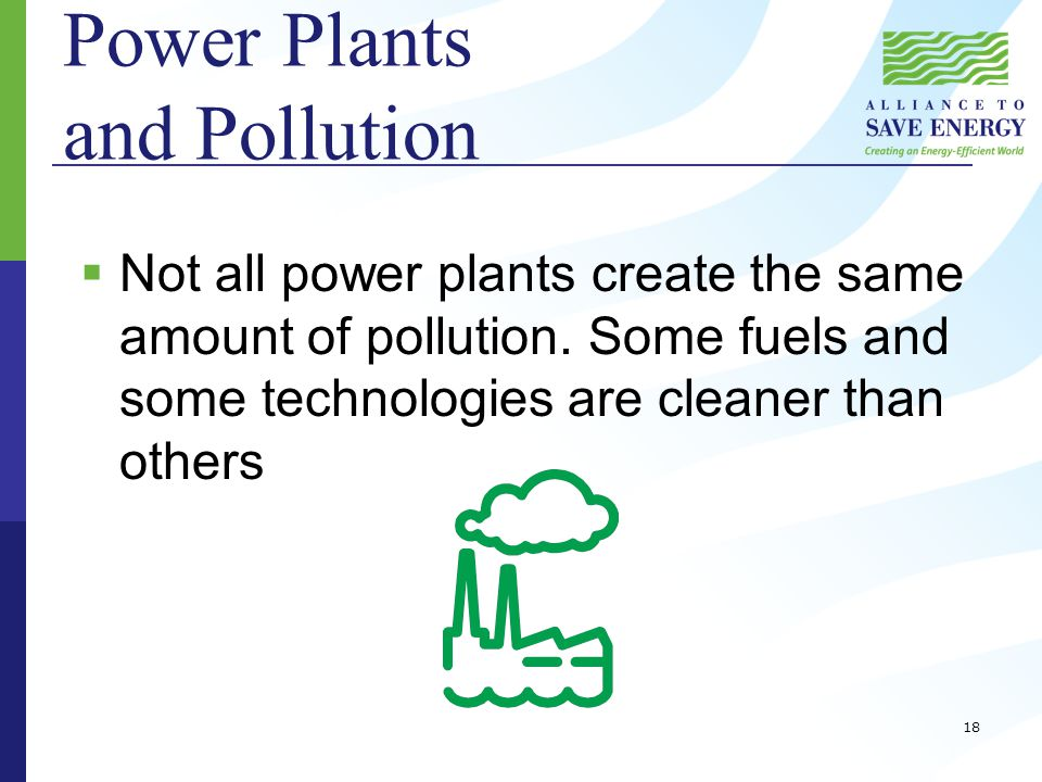 Power Plants and Pollution  Not all power plants create the same amount of pollution.