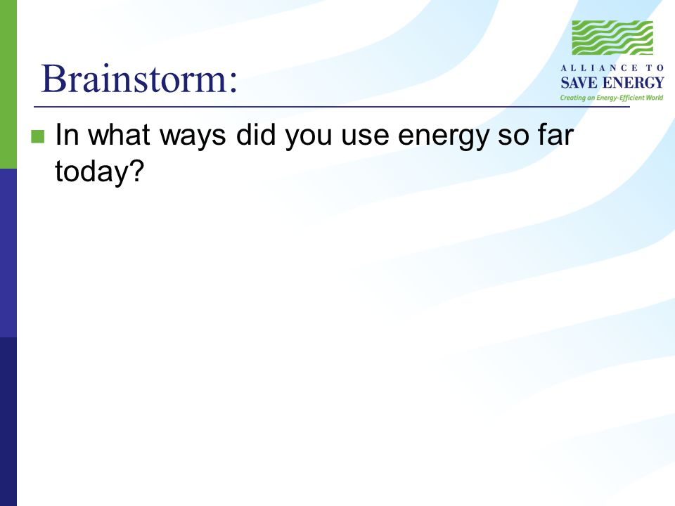 Brainstorm: In what ways did you use energy so far today