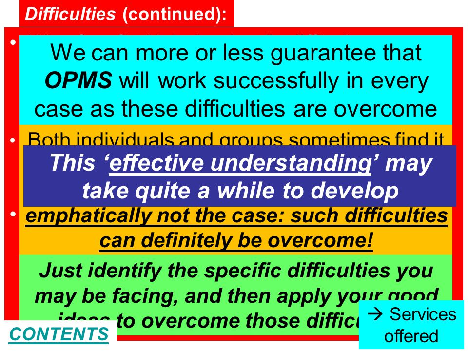 OPMS Elevator - 2012 We often find it behaviorally difficult to perceive, understand or accept our own (individual/group) weaknesses – this is a very human characteristic we all do need to be aware of The use of OPMS demands a small amount of learning and a fair bit of 'unlearning' – which must happen in tandem.