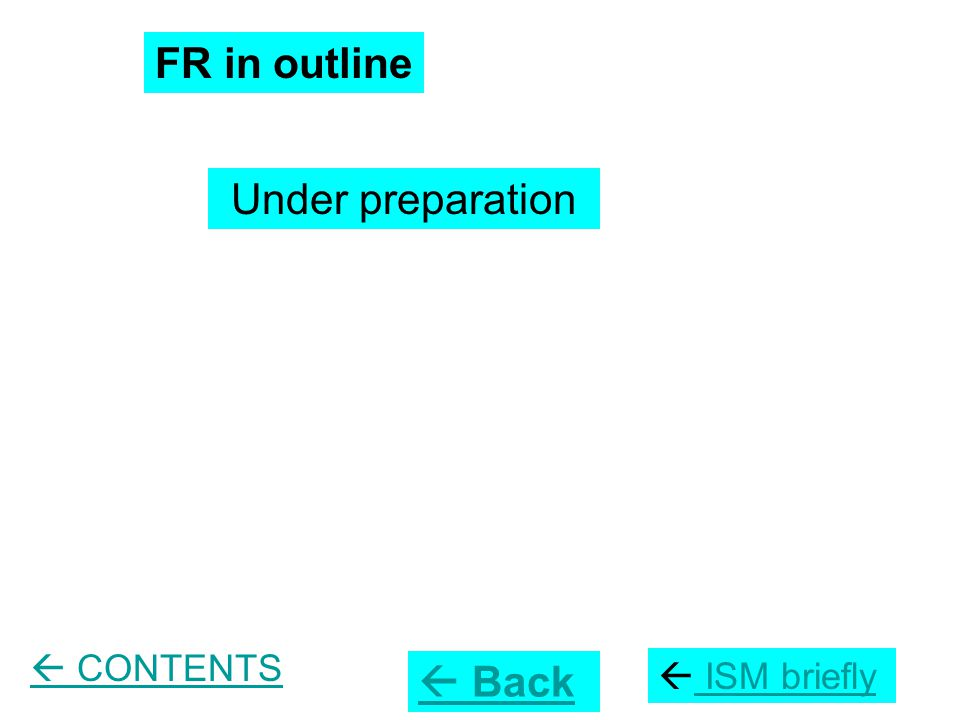FR in outline  Back Under preparation  ISM briefly ISM briefly  CONTENTS
