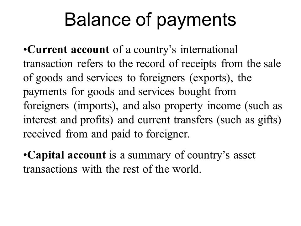 Balance of payments Current account of a country's international transaction refers to the record of receipts from the sale of goods and services to f