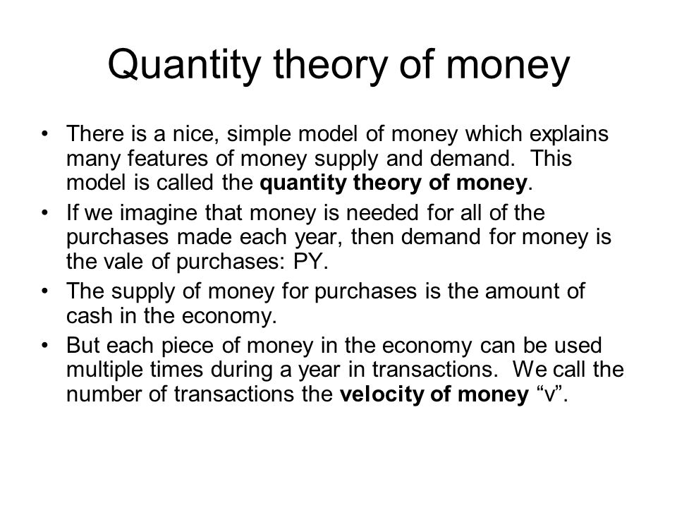 Quantity theory of money There is a nice, simple model of money which explains many features of money supply and demand. This model is called the quan