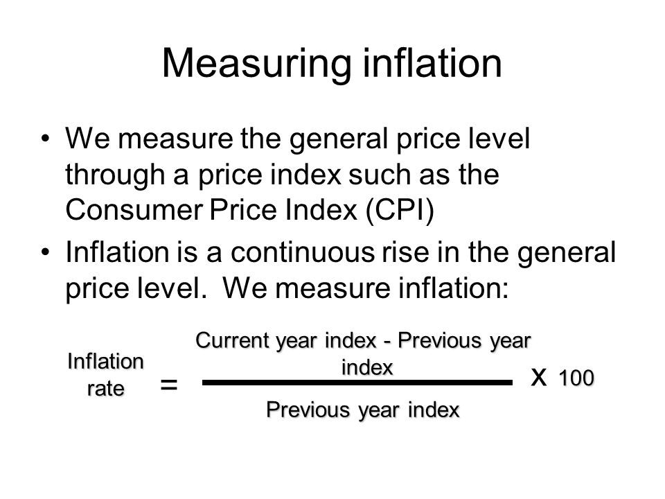 Measuring inflation We measure the general price level through a price index such as the Consumer Price Index (CPI) Inflation is a continuous rise in