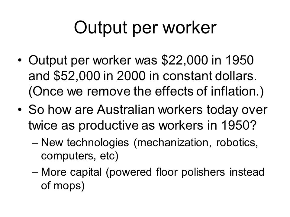 Output per worker was $22,000 in 1950 and $52,000 in 2000 in constant dollars. (Once we remove the effects of inflation.) So how are Australian worker
