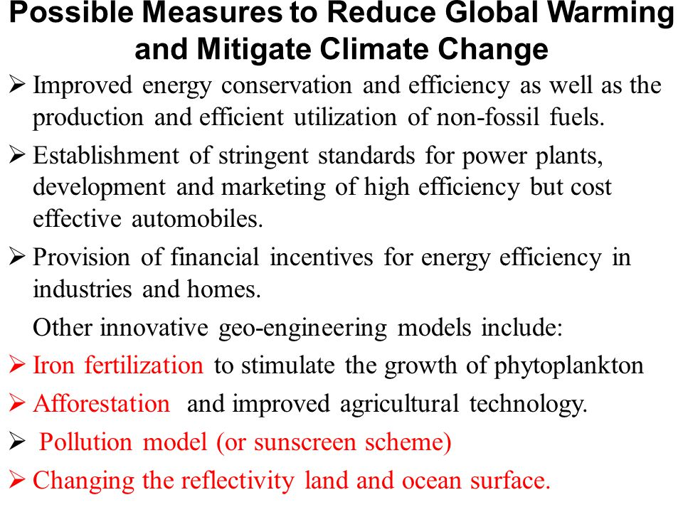 Possible Measures to Reduce Global Warming and Mitigate Climate Change  Improved energy conservation and efficiency as well as the production and efficient utilization of non-fossil fuels.