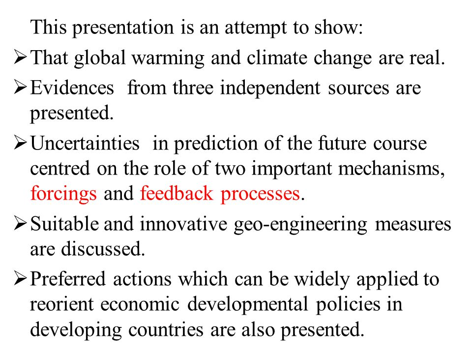 This presentation is an attempt to show:  That global warming and climate change are real.