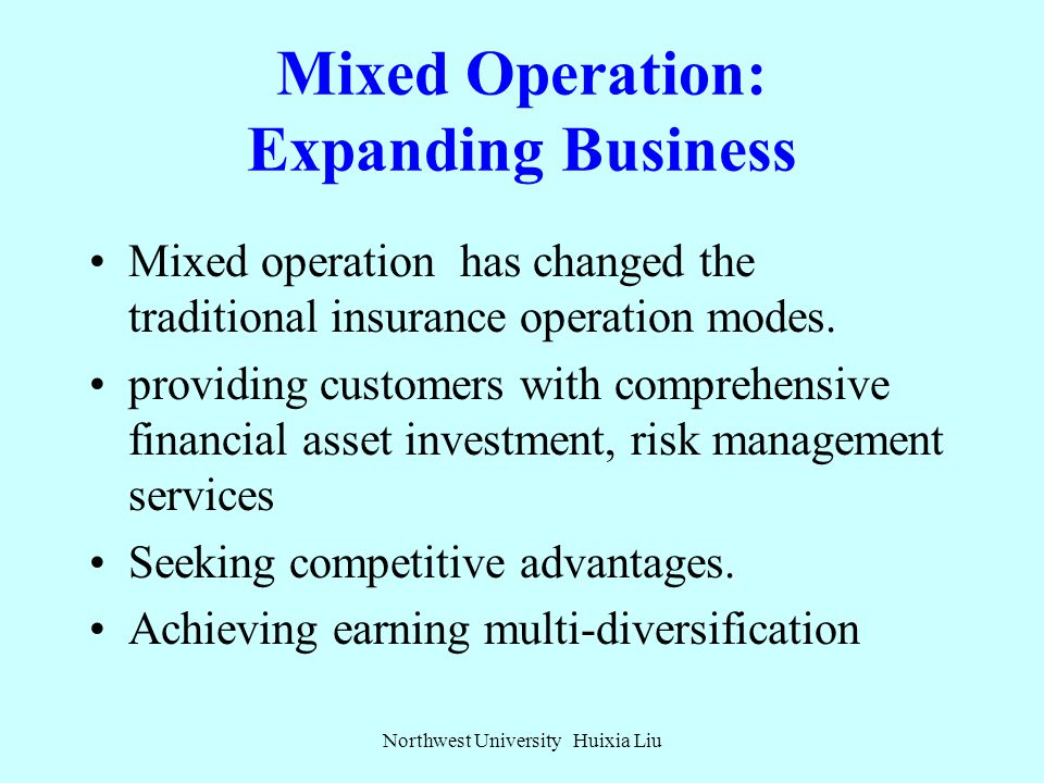 Mixed Operation: Expanding Business Why mixed operation? The advantages, disadvantages? Northwest University Huixia Liu