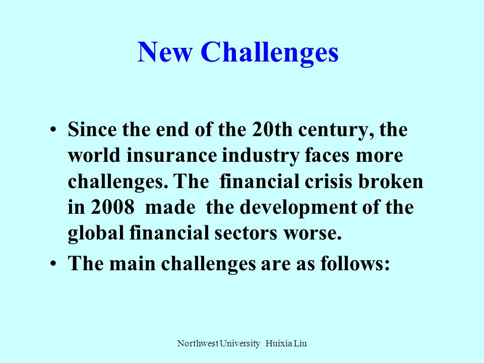 Insurance: Innovation against Challenges Northwest University Huixia Liu