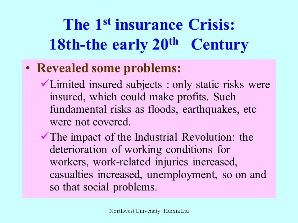 The 1 st insurance Crisis: 18th-the early 20 th Century During more than 200 years from 18 th to the early 20 th century, insurance was private orient