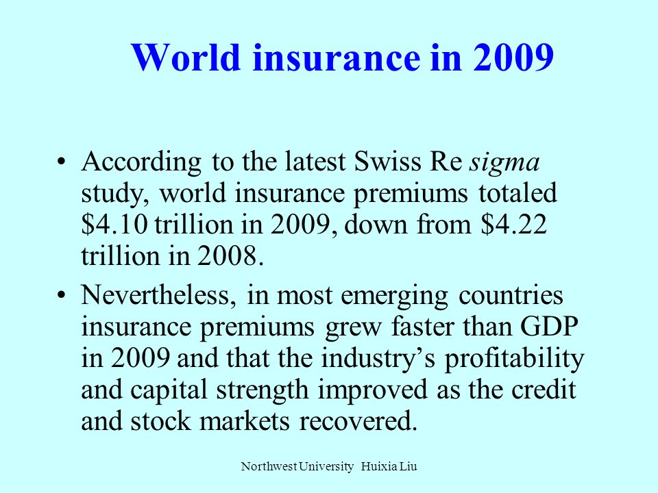 World insurance in 2009 Swiss Re's 2009 world insurance study is based on direct premium data from 159 countries, with detailed information on the lar