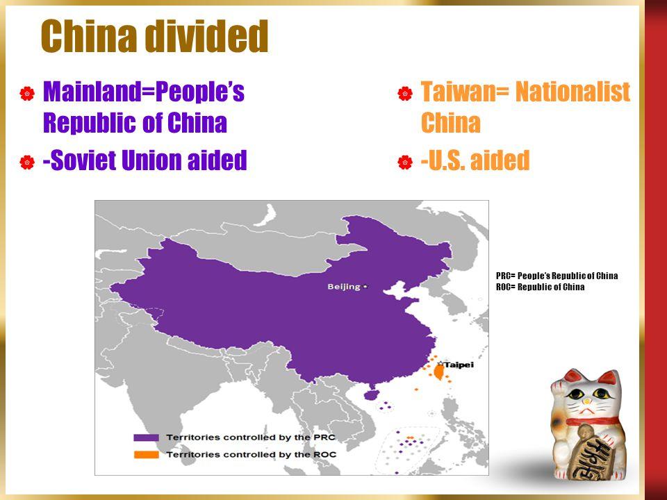 China divided  Taiwan= Nationalist China  -U.S.