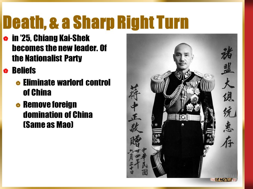 Death, & a Sharp Right Turn  in '25, Chiang Kai-Shek becomes the new leader.