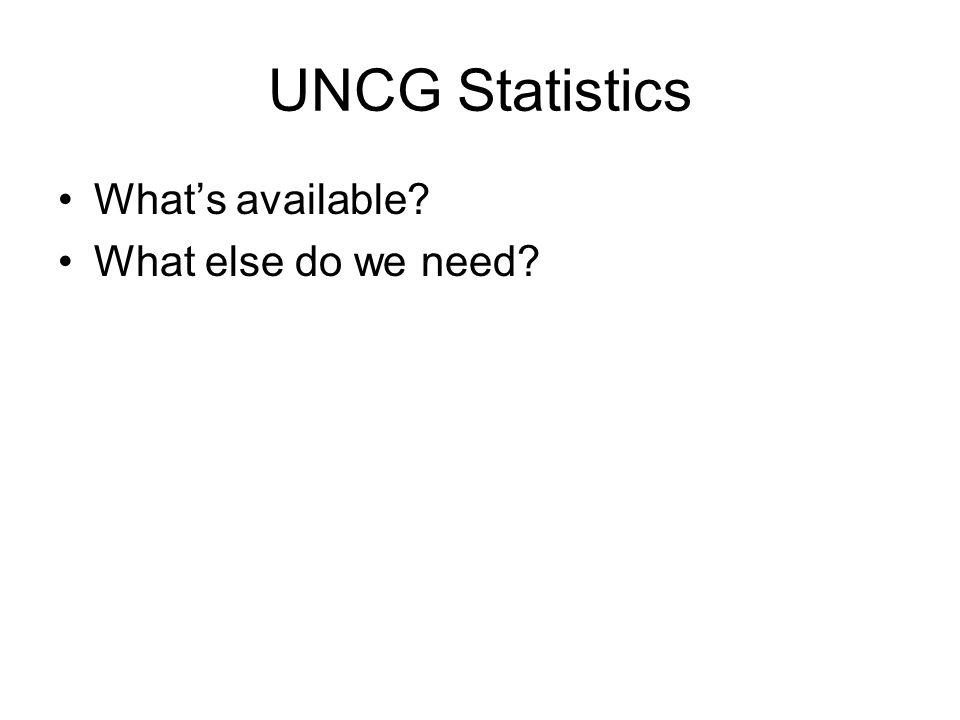 UNCG Statistics What's available? What else do we need?